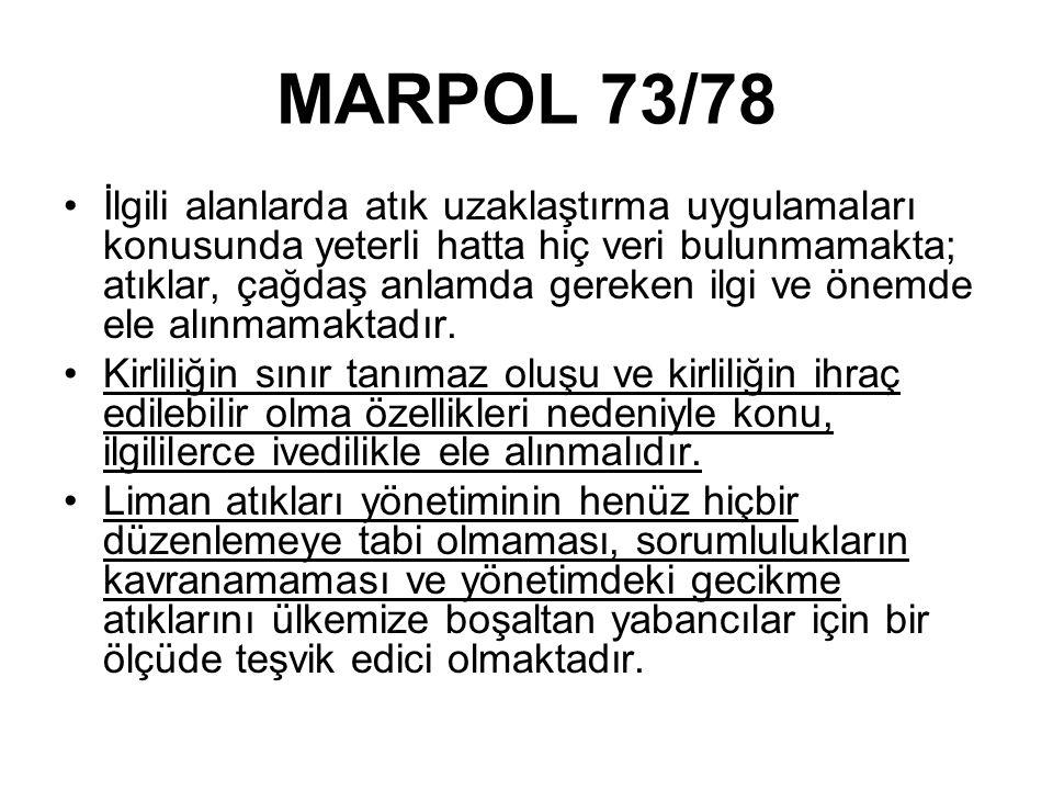 MARPOL 73/78 İlgili alanlarda atık uzaklaştırma uygulamaları konusunda yeterli hatta hiç veri bulunmamakta; atıklar, çağdaş anlamda gereken ilgi ve önemde ele alınmamaktadır.