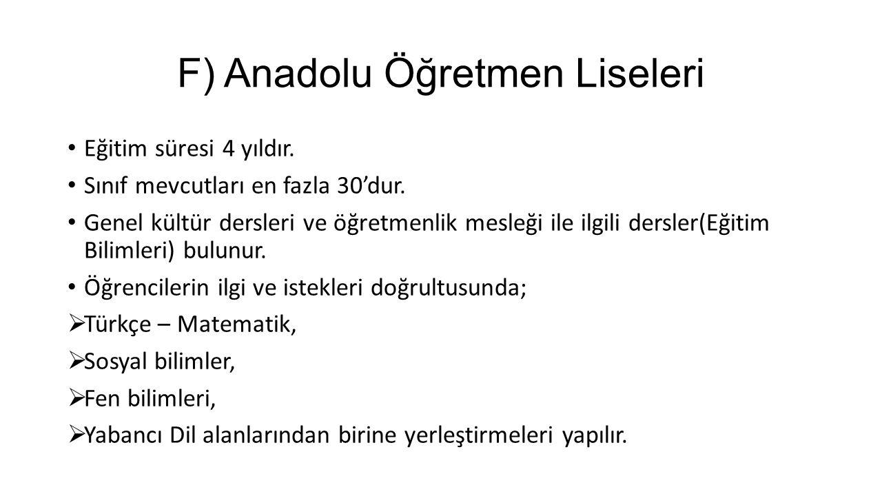 F) Anadolu Öğretmen Liseleri Eğitim süresi 4 yıldır.