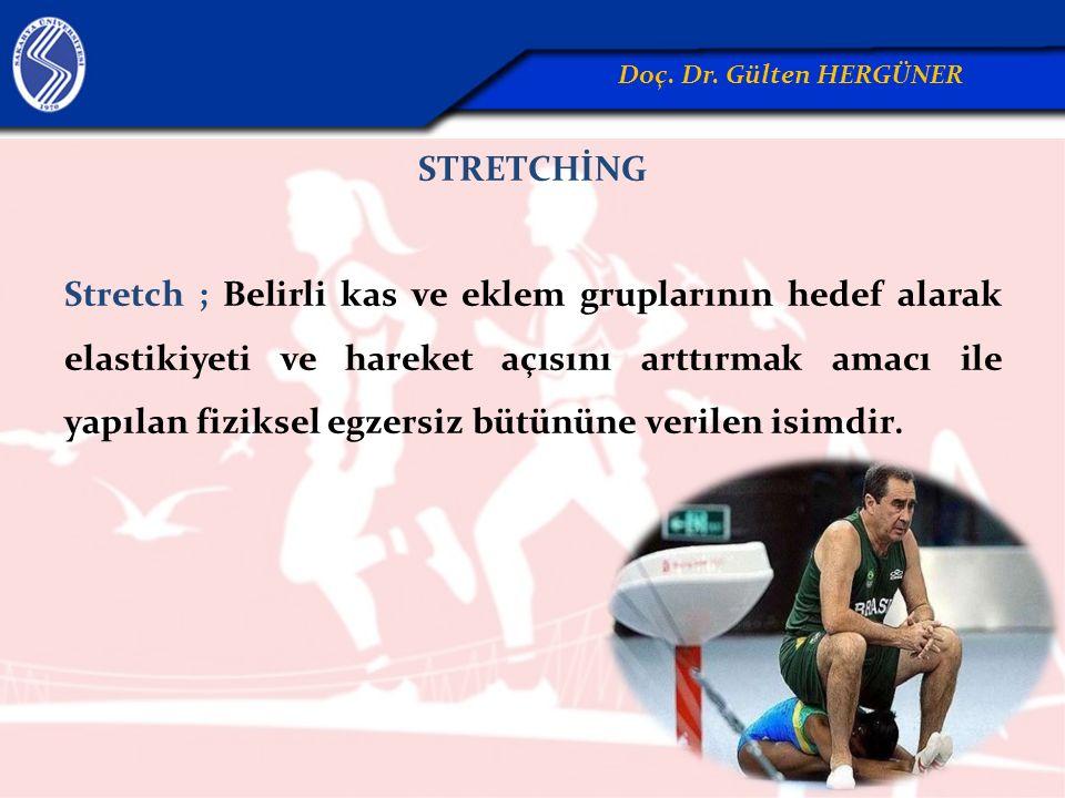 STRETCHİNG Stretch ; Belirli kas ve eklem gruplarının hedef alarak elastikiyeti ve hareket açısını arttırmak amacı ile yapılan fiziksel egzersiz bütün