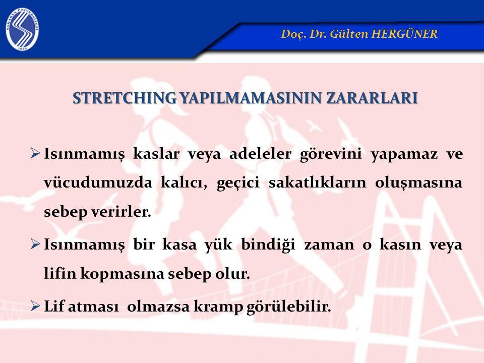 STRETCHING YAPILMAMASININ ZARARLARI  Isınmamış kaslar veya adeleler görevini yapamaz ve vücudumuzda kalıcı, geçici sakatlıkların oluşmasına sebep ver