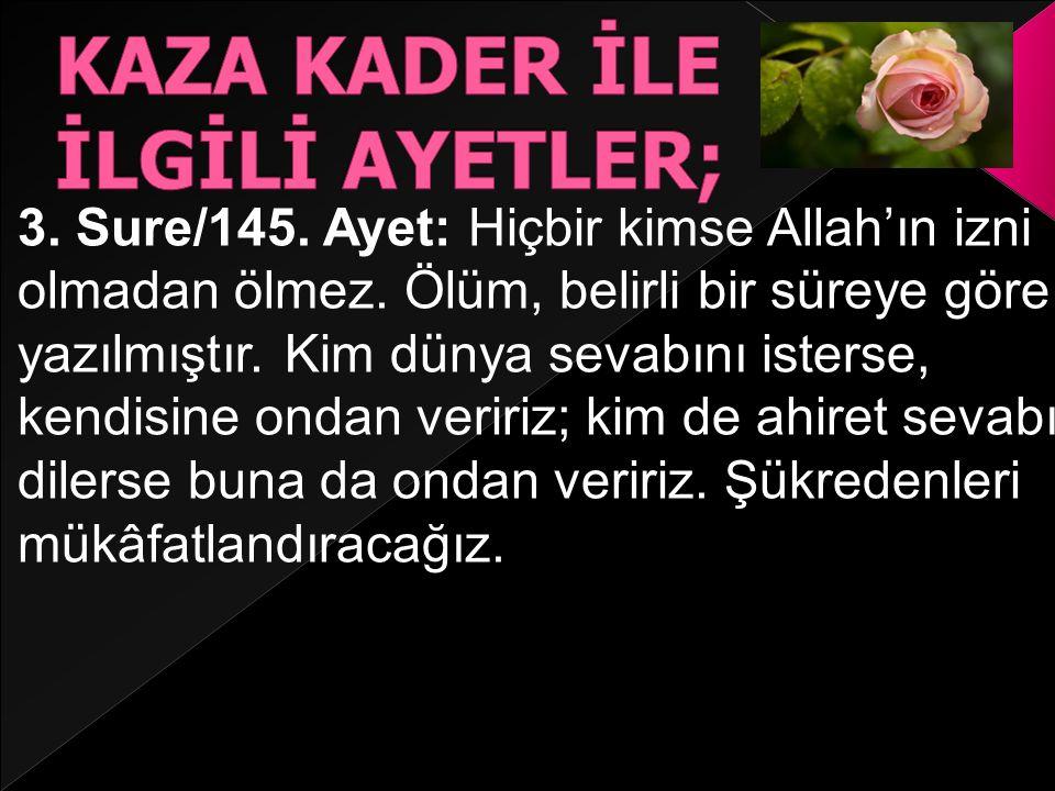 3. Sure/145. Ayet: Hiçbir kimse Allah'ın izni olmadan ölmez.