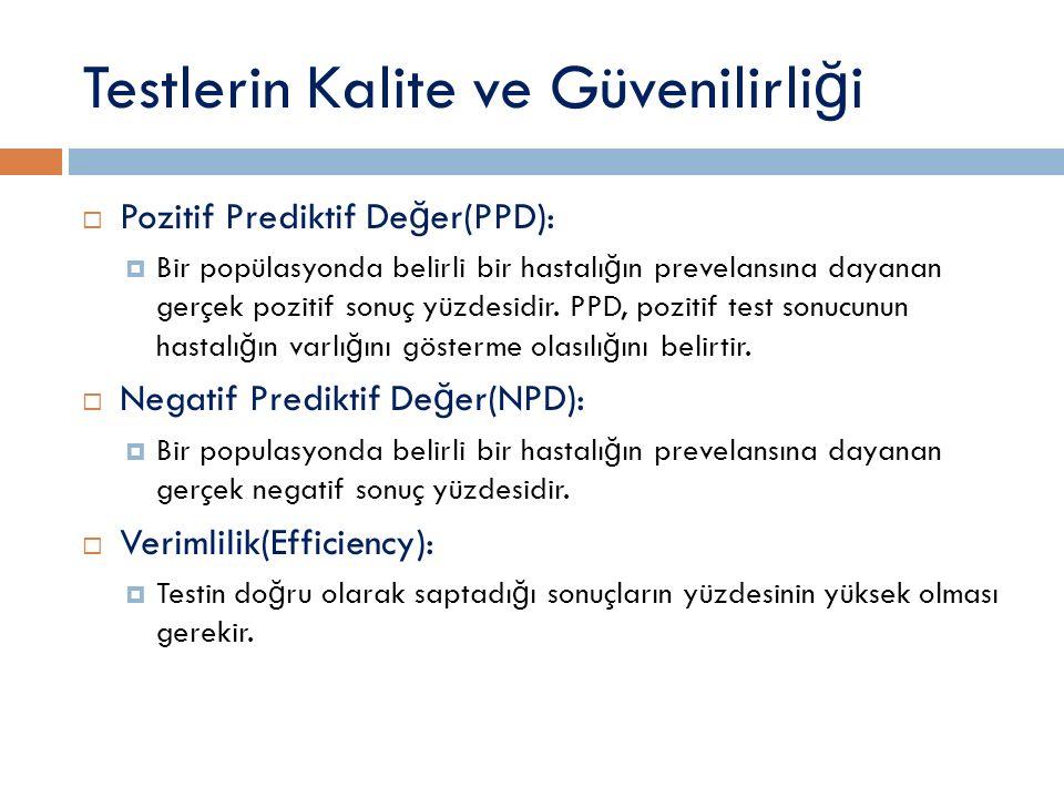 Testlerin Kalite ve Güvenilirli ğ i  Pozitif Prediktif De ğ er(PPD):  Bir popülasyonda belirli bir hastalı ğ ın prevelansına dayanan gerçek pozitif sonuç yüzdesidir.