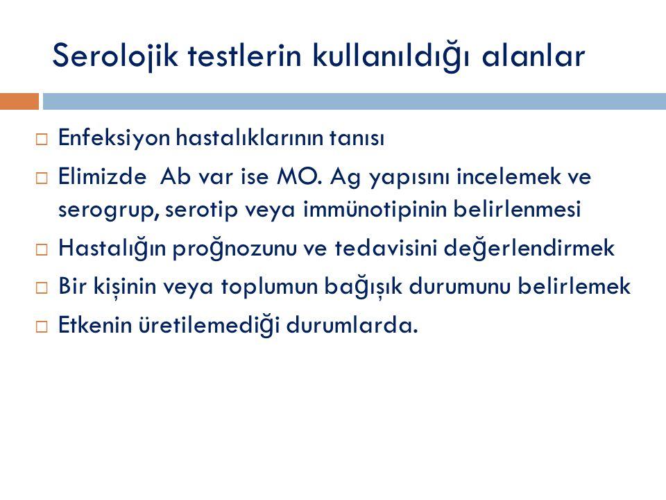 Serolojik Tanı Kalitatif yöntemler  Presipitasyon  -Ring testi (halka deneyi)  -Tüpte sulandırma yöntemi  -Jelde presipitasyon (immüno difüzyon)  -Radyal immüno difüzyon  -Çift yönlü immüno difüzyon  - İ mmünoelektroforez  Flokülasyon  Aglütinasyon  Kompleman fiksasyon testi Kantitatif yöntemler  Türbidimetrik ve nefelometrik ölçümler  İ şaretlenmiş immünokimyasal ölçümler  -Radioimmunoassay(RIA)  -Enzyme immunoassay(EIA)  -Floresan Antikor Testi(FAT)