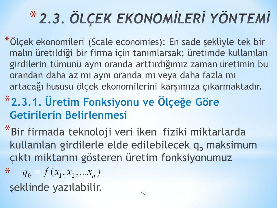 * Ölçek ekonomileri (Scale economies): En sade şekliyle tek bir malın üretildiği bir firma için tanımlarsak; üretimde kullanılan girdilerin tümünü ayn