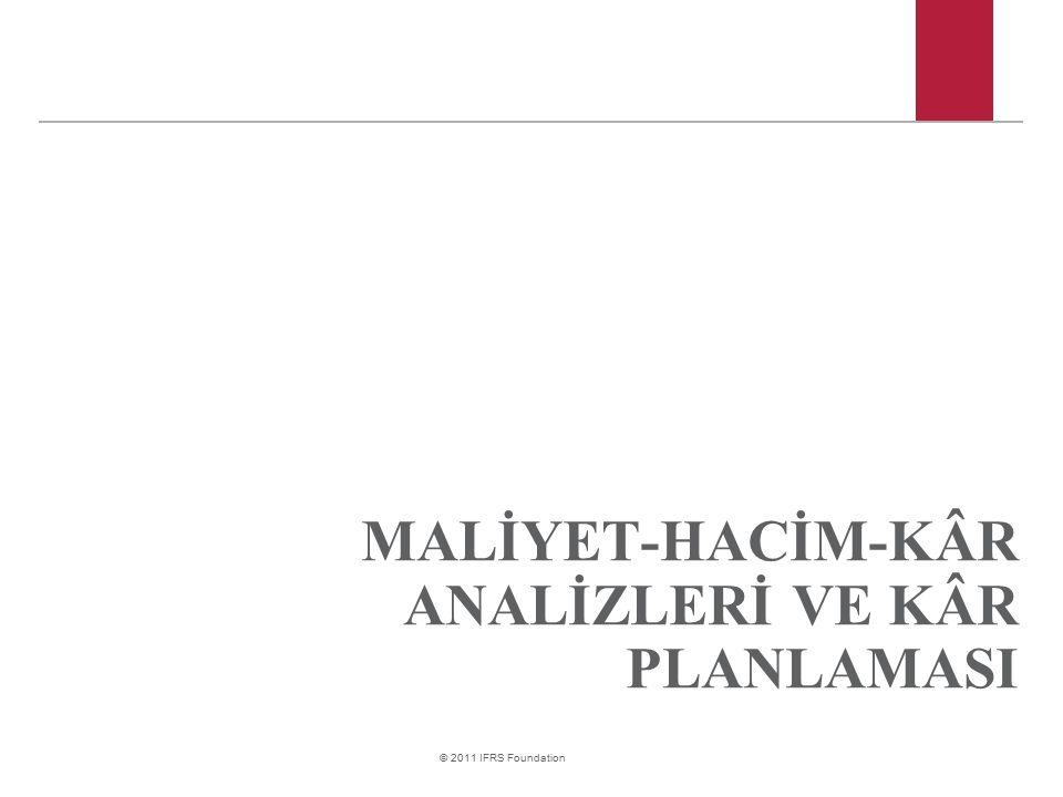 © 2011 IFRS Foundation MALİYET-HACİM-KÂR ANALİZLERİ VE KÂR PLANLAMASI
