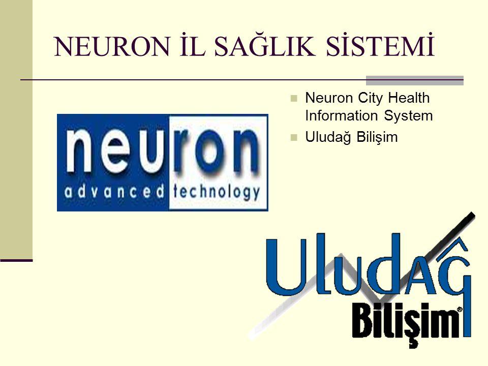 NEURON İL SAĞLIK SİSTEMİ Neuron City Health Information System Uludağ Bilişim