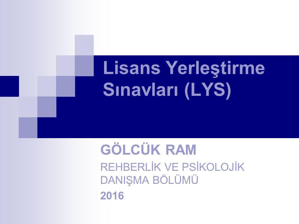 Lisans Yerleştirme Sınavları (LYS) GÖLCÜK RAM REHBERLİK VE PSİKOLOJİK DANIŞMA BÖLÜMÜ 2016