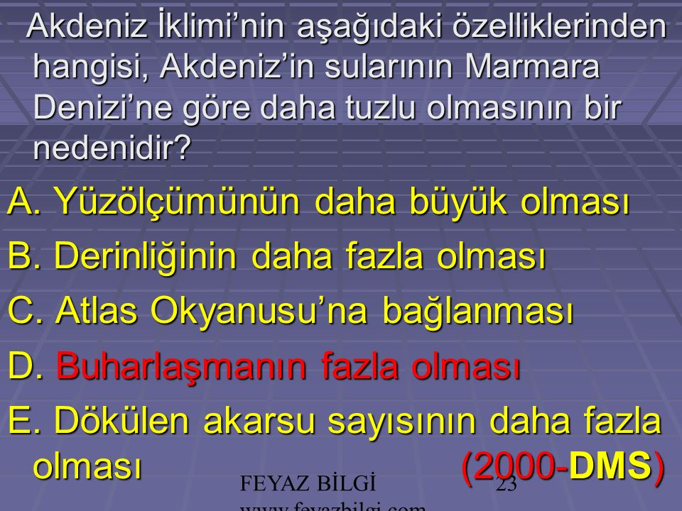 FEYAZ BİLGİ www.feyazbilgi.com 22 Akdeniz İklimi'nin aşağıdaki özelliklerinden hangisi, Akdeniz'in sularının Marmara Denizi'ne göre daha tuzlu olmasının bir nedenidir.