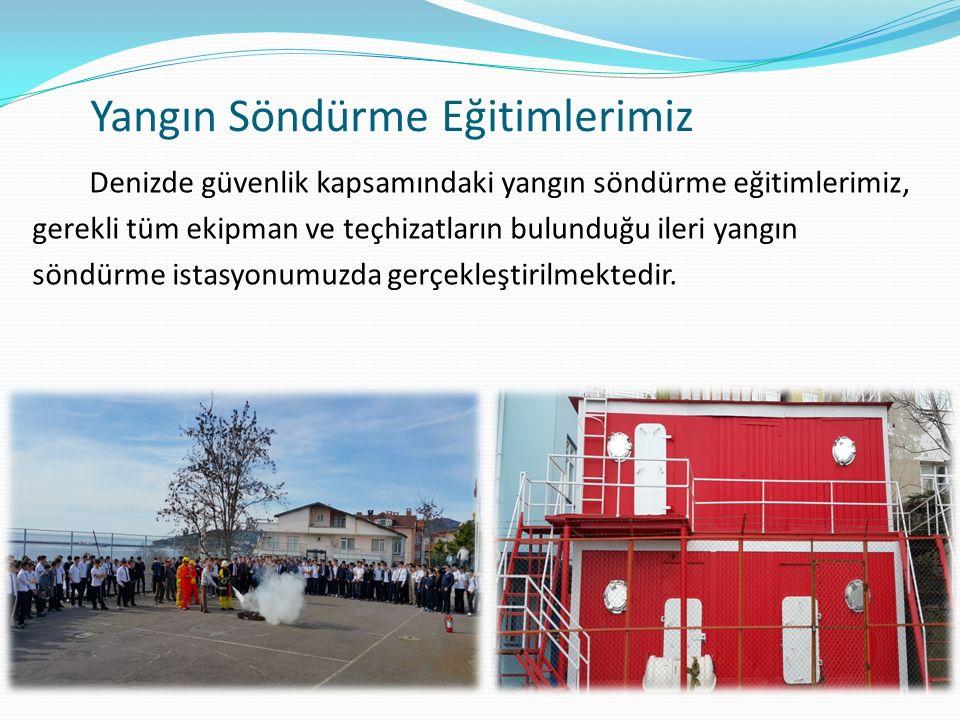 Yangın Söndürme Eğitimlerimiz Denizde güvenlik kapsamındaki yangın söndürme eğitimlerimiz, gerekli tüm ekipman ve teçhizatların bulunduğu ileri yangın söndürme istasyonumuzda gerçekleştirilmektedir.