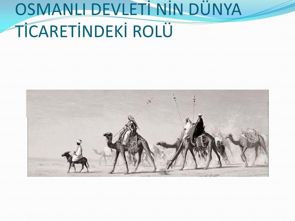 OSMANLI DEVLETİ NİN DÜNYA TİCARETİNDEKİ ROLÜ