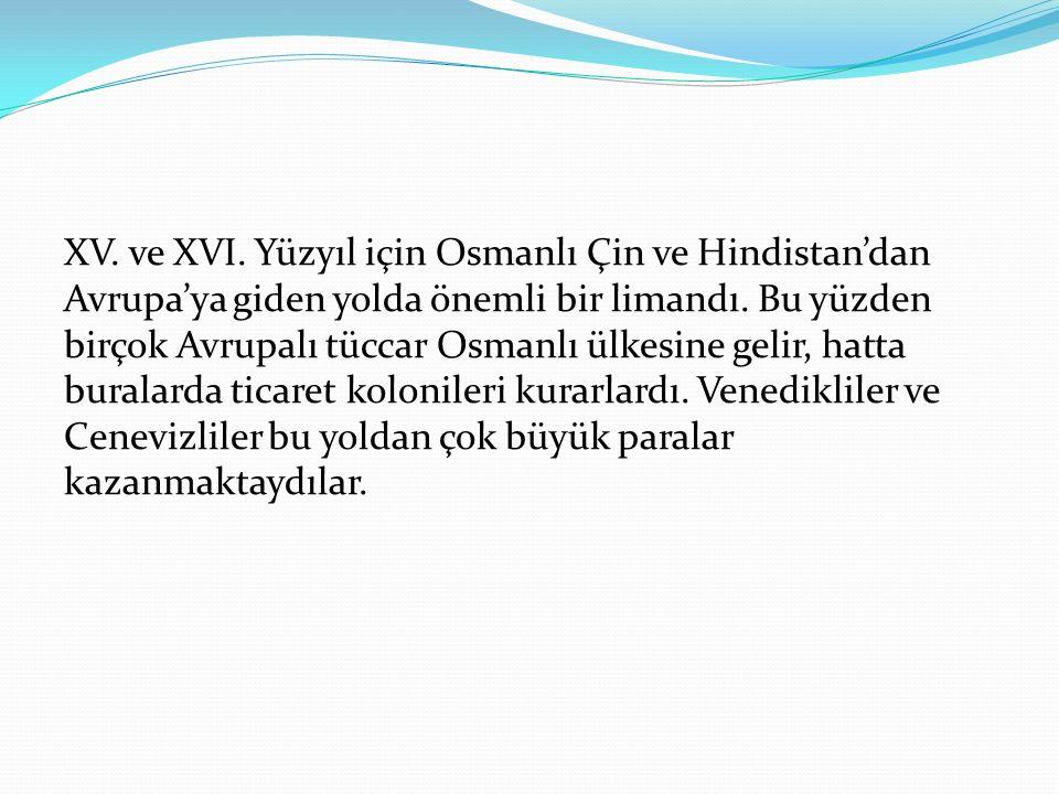 XV. ve XVI. Yüzyıl için Osmanlı Çin ve Hindistan'dan Avrupa'ya giden yolda önemli bir limandı.