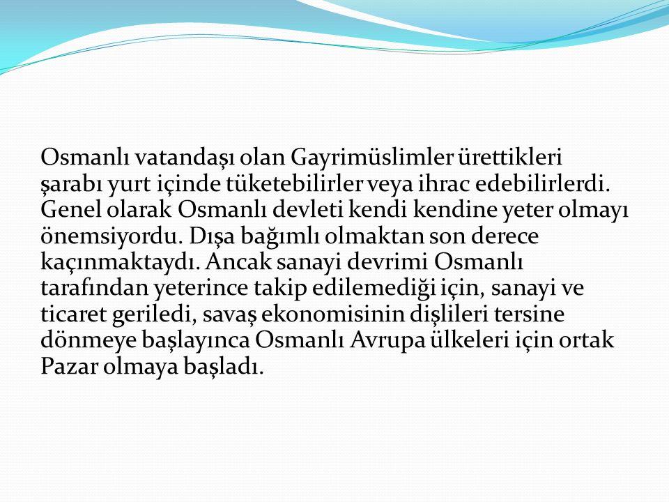 Osmanlı vatandaşı olan Gayrimüslimler ürettikleri şarabı yurt içinde tüketebilirler veya ihrac edebilirlerdi.