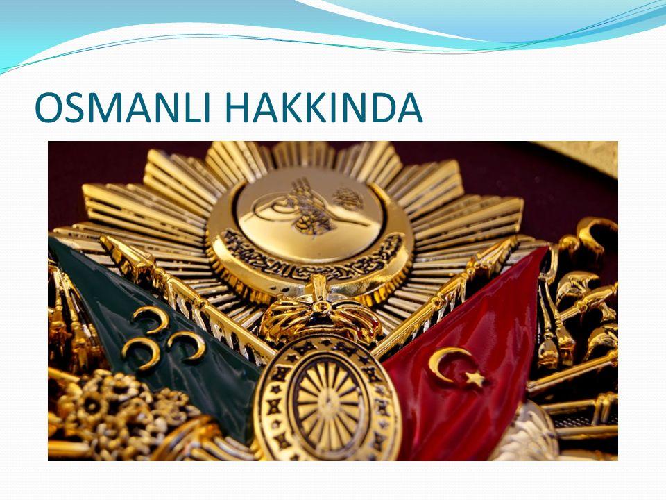 OSMANLI HAKKINDA
