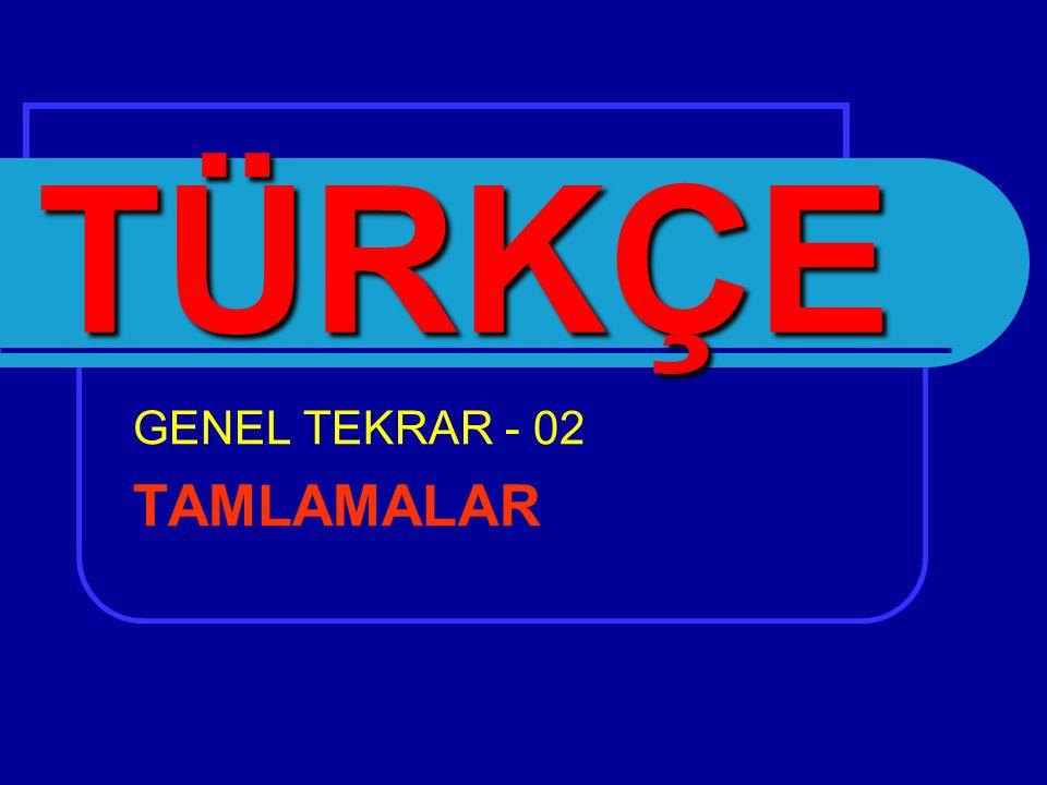 GENEL TEKRAR - 02 TAMLAMALAR TÜRKÇE