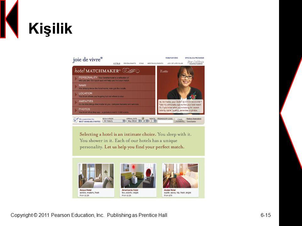 Kişilik Copyright © 2011 Pearson Education, Inc. Publishing as Prentice Hall 6-15