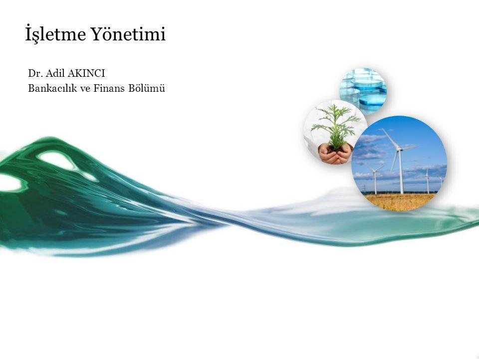 İşletme Yönetimi Dr. Adil AKINCI Bankacılık ve Finans Bölümü