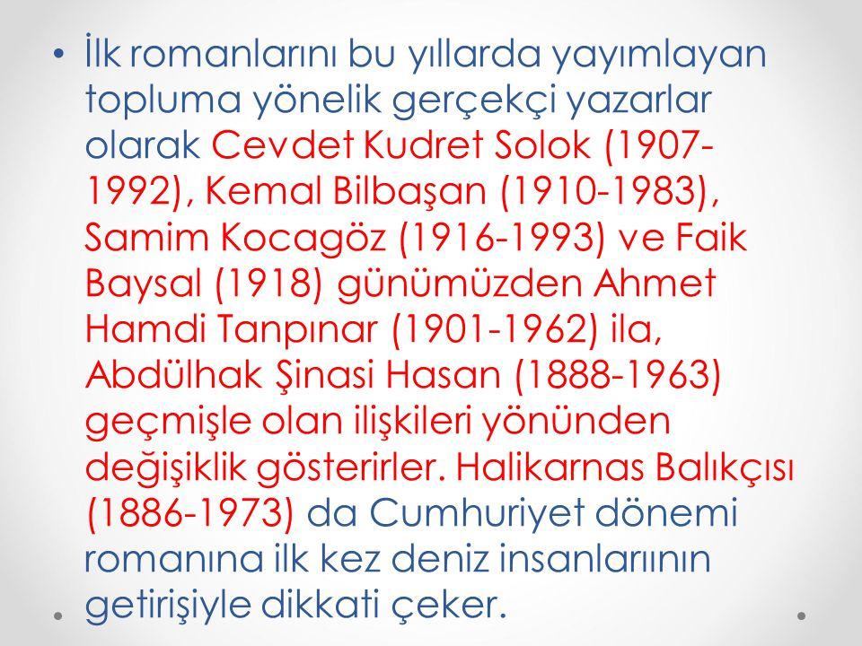 İlk romanlarını bu yıllarda yayımlayan topluma yönelik gerçekçi yazarlar olarak Cevdet Kudret Solok (1907- 1992), Kemal Bilbaşan (1910-1983), Samim Ko