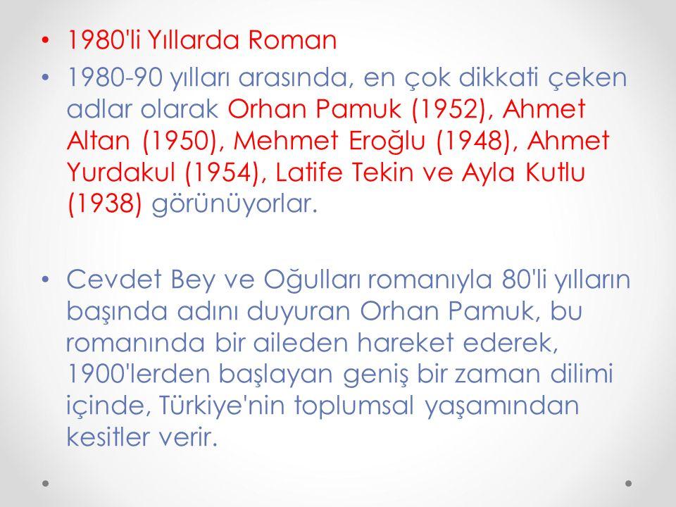 1980'li Yıllarda Roman 1980-90 yılları arasında, en çok dikkati çeken adlar olarak Orhan Pamuk (1952), Ahmet Altan (1950), Mehmet Eroğlu (1948), Ahmet