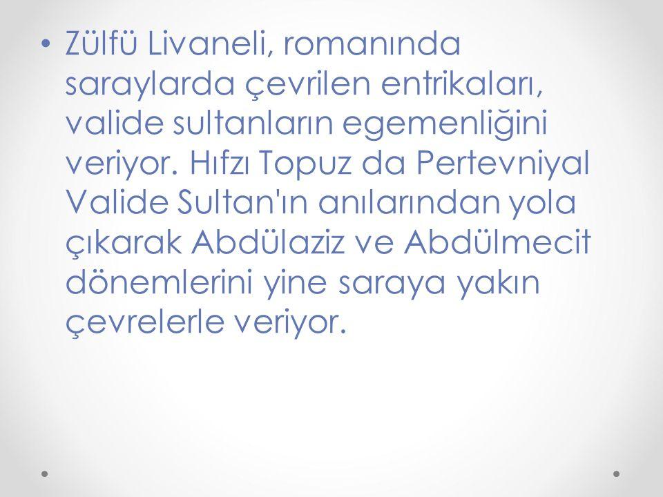 Zülfü Livaneli, romanında saraylarda çevrilen entrikaları, valide sultanların egemenliğini veriyor. Hıfzı Topuz da Pertevniyal Valide Sultan'ın anılar