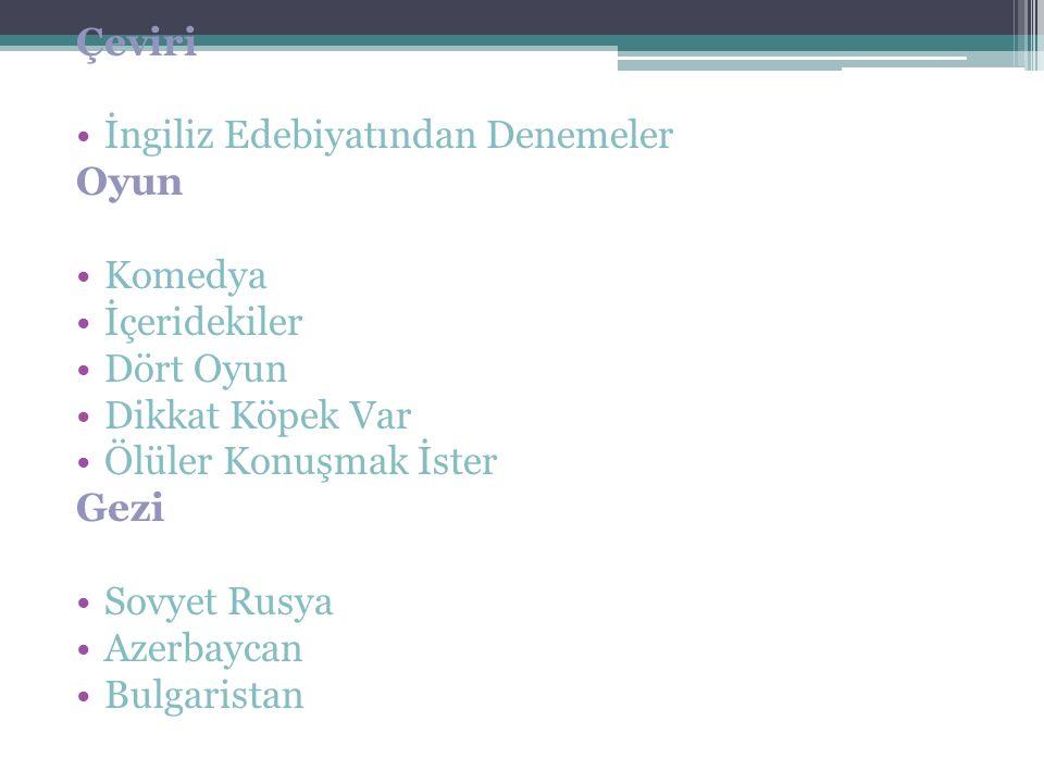 Çeviri İngiliz Edebiyatından Denemeler Oyun Komedya İçeridekiler Dört Oyun Dikkat Köpek Var Ölüler Konuşmak İster Gezi Sovyet Rusya Azerbaycan Bulgaristan
