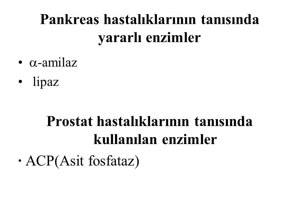 Pankreas hastalıklarının tanısında yararlı enzimler  -amilaz lipaz Prostat hastalıklarının tanısında kullanılan enzimler ∙ ACP(Asit fosfataz)