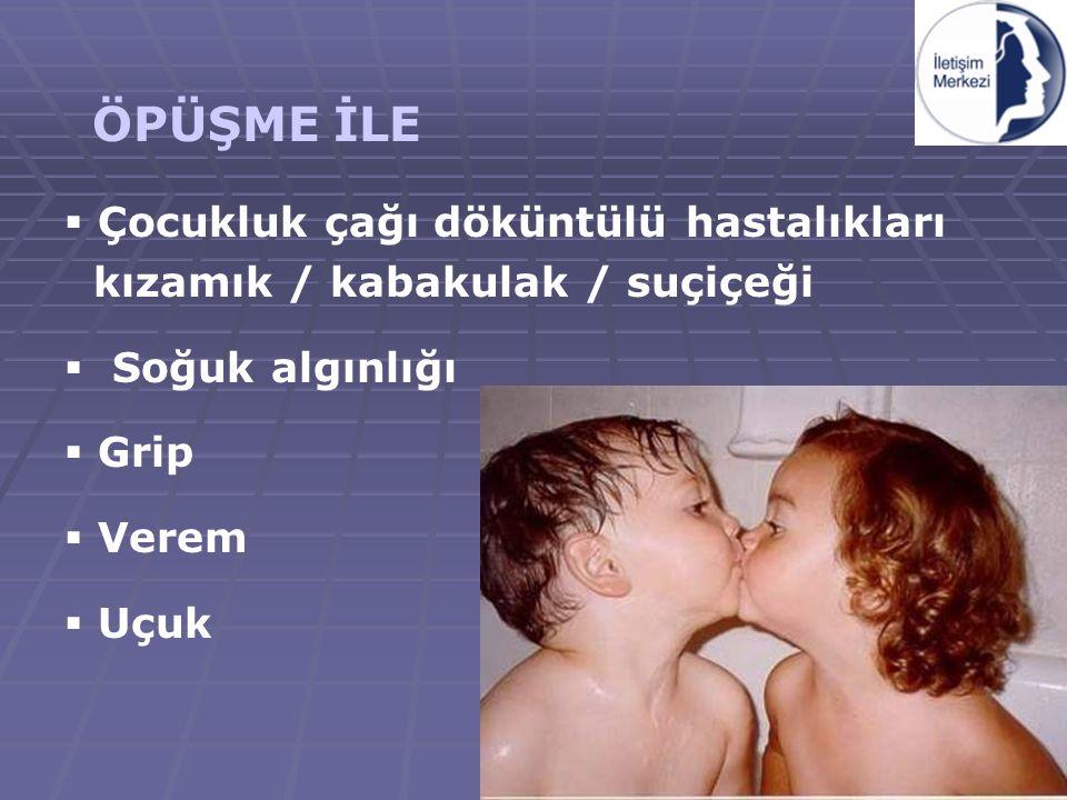 4 ÖPÜŞME İLE  Çocukluk çağı döküntülü hastalıkları kızamık / kabakulak / suçiçeği  Soğuk algınlığı  Grip  Verem  Uçuk