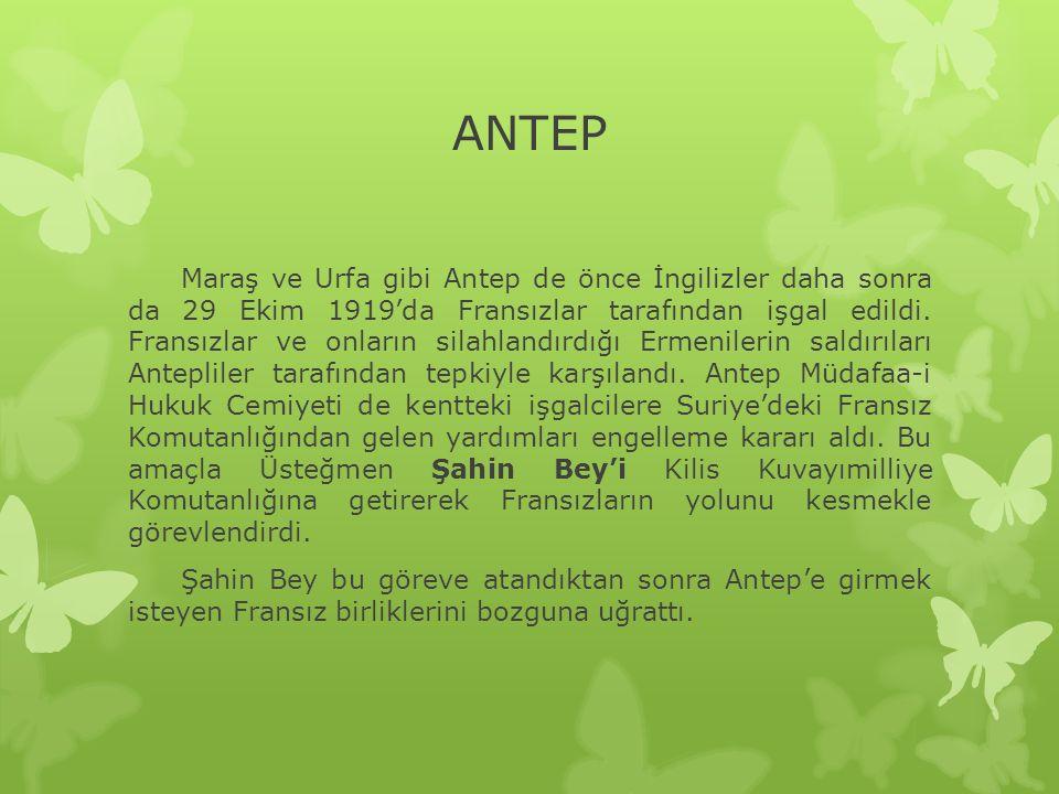 ANTEP Maraş ve Urfa gibi Antep de önce İngilizler daha sonra da 29 Ekim 1919'da Fransızlar tarafından işgal edildi.