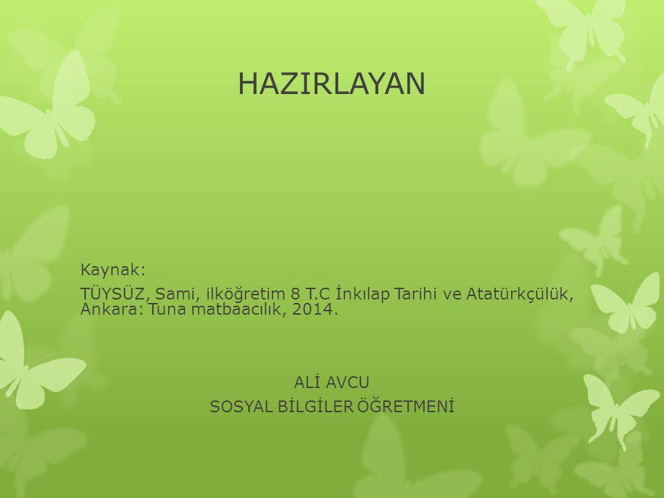 HAZIRLAYAN Kaynak: TÜYSÜZ, Sami, ilköğretim 8 T.C İnkılap Tarihi ve Atatürkçülük, Ankara: Tuna matbaacılık, 2014.