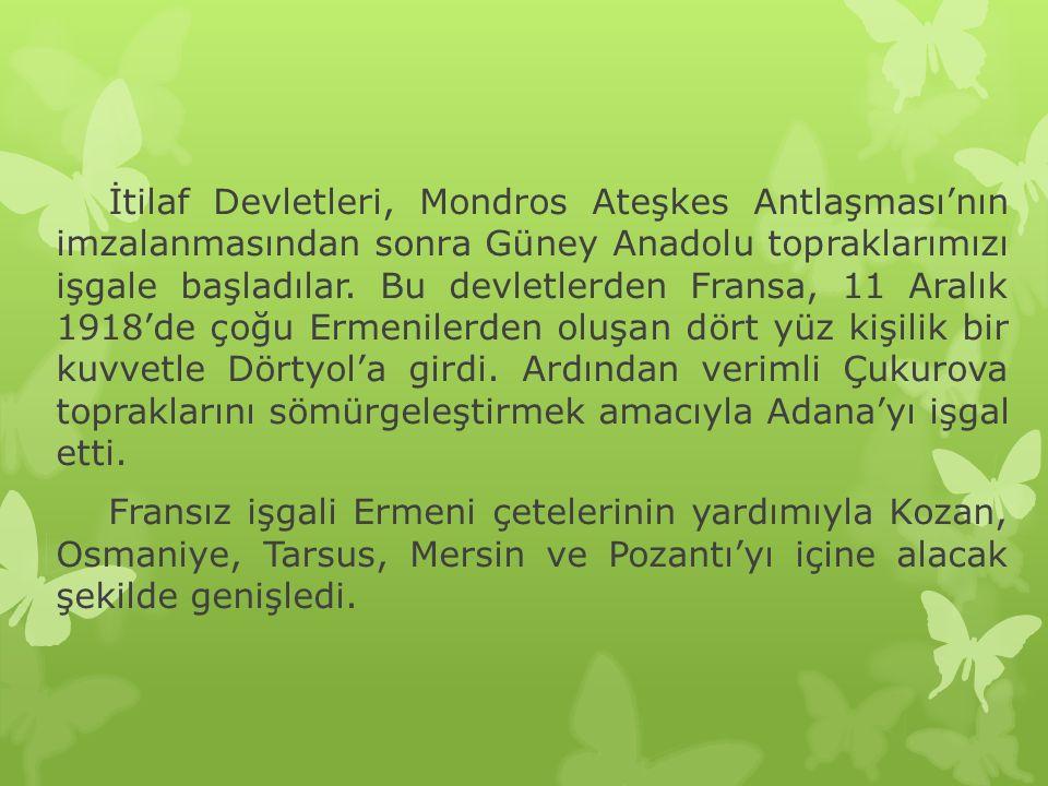 İtilaf Devletleri, Mondros Ateşkes Antlaşması'nın imzalanmasından sonra Güney Anadolu topraklarımızı işgale başladılar.