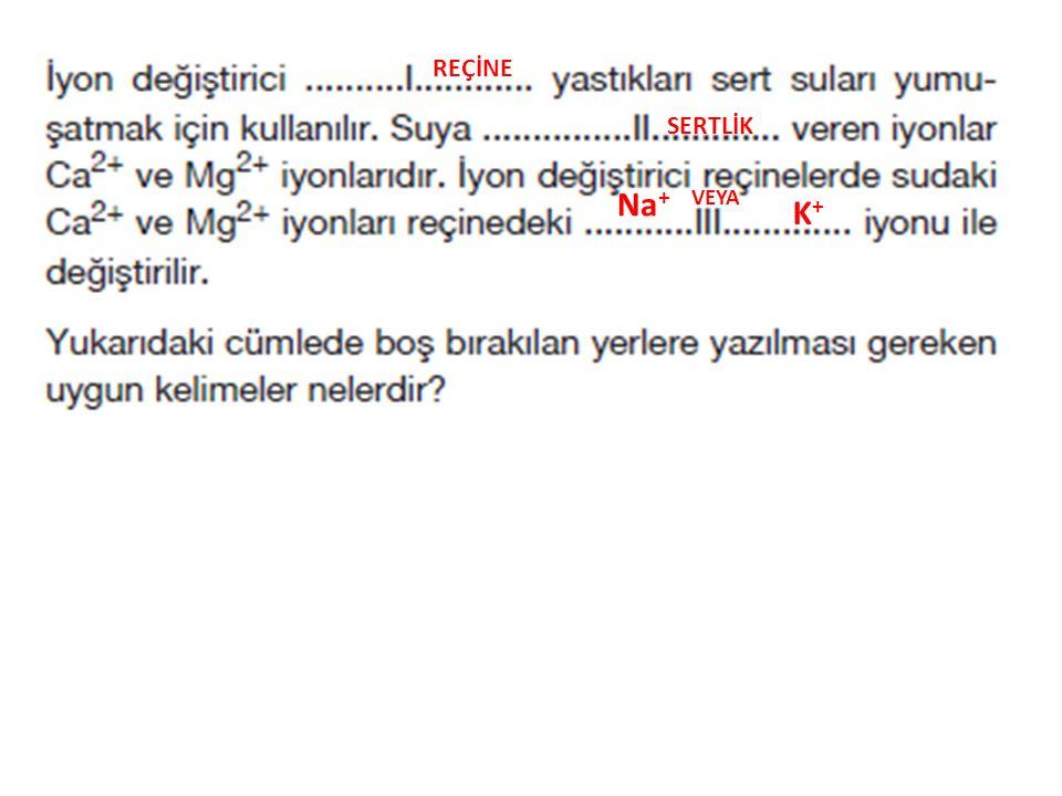 REÇİNE SERTLİK Na + VEYA K+K+
