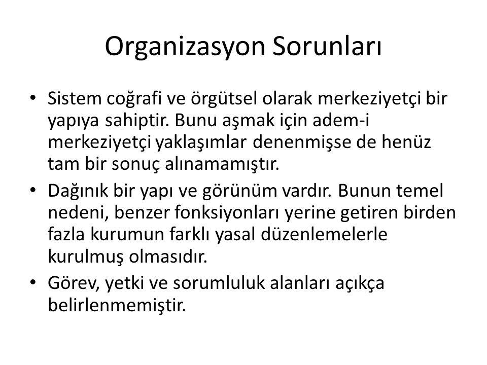 Organizasyon Sorunları Sistem coğrafi ve örgütsel olarak merkeziyetçi bir yapıya sahiptir.