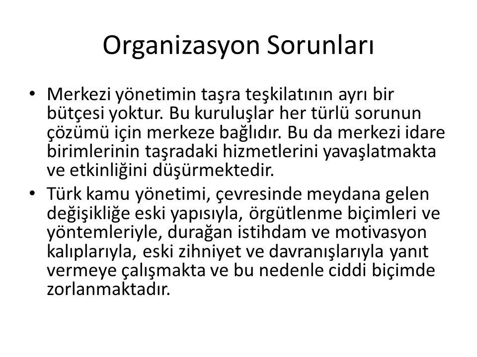 Organizasyon Sorunları Merkezi yönetimin taşra teşkilatının ayrı bir bütçesi yoktur.