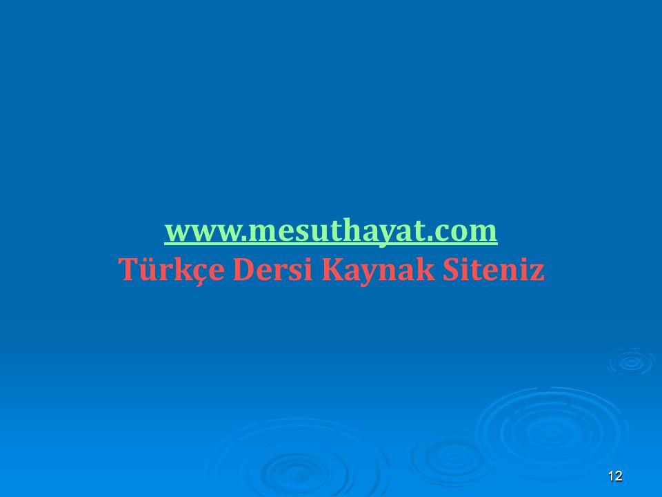 12 www.mesuthayat.com Türkçe Dersi Kaynak Siteniz