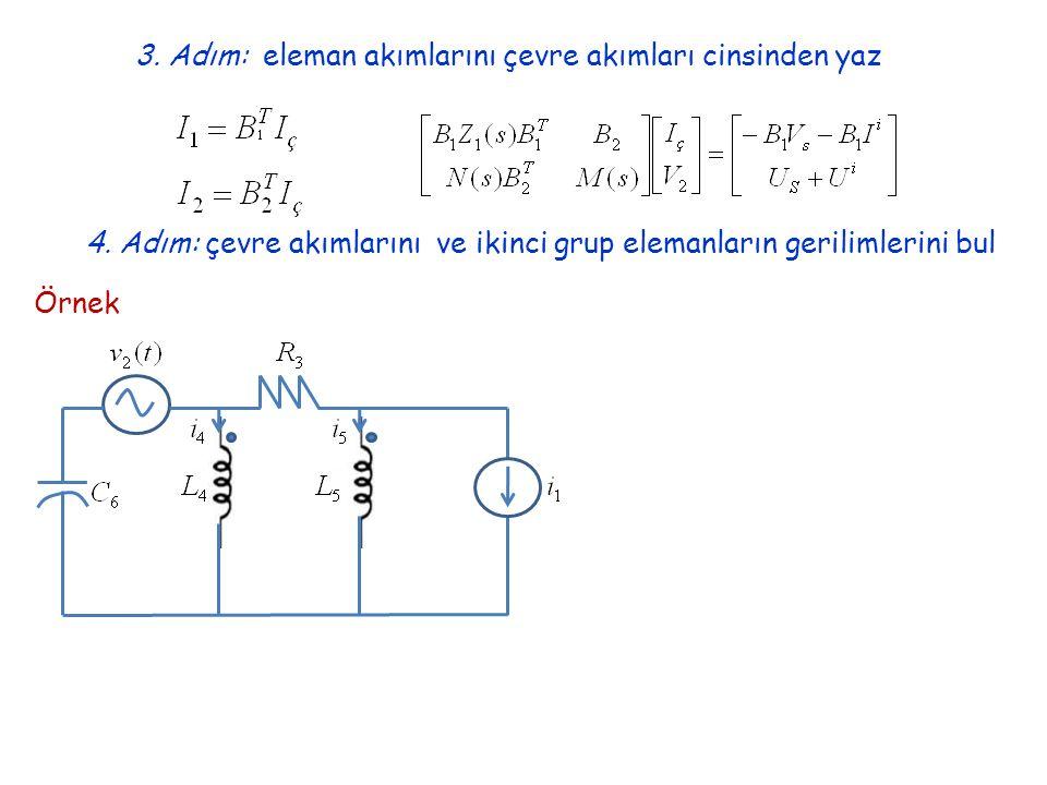 4. Adım: çevre akımlarını ve ikinci grup elemanların gerilimlerini bul 3.
