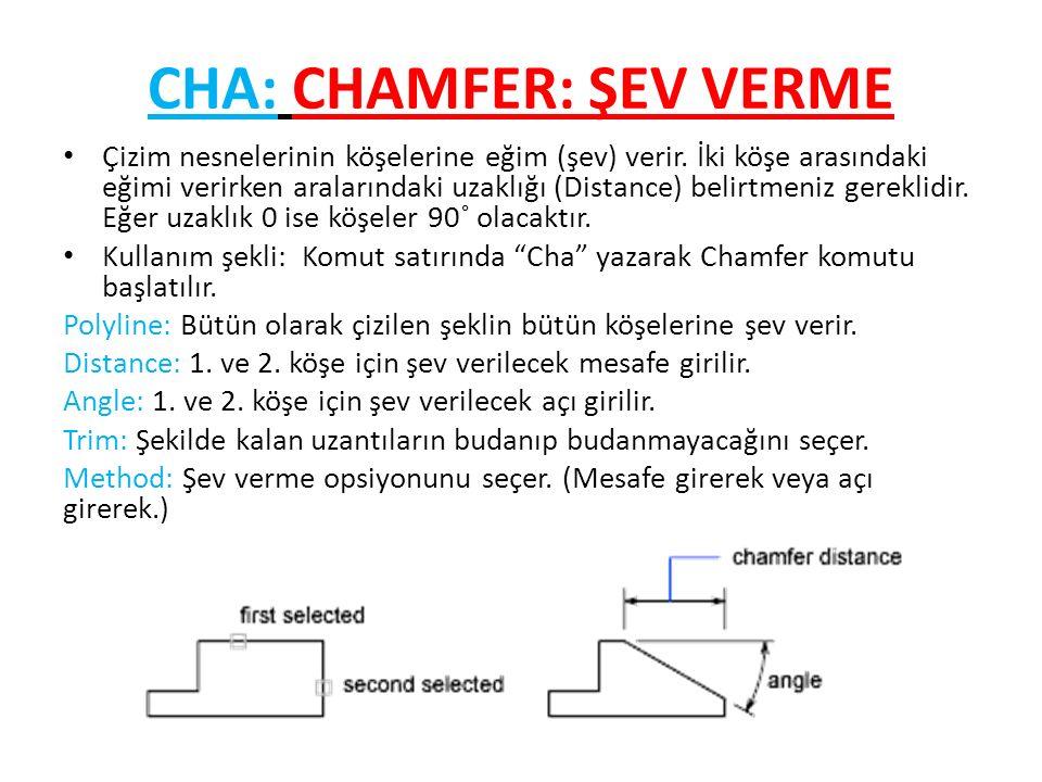 CHA: CHAMFER: ŞEV VERME Çizim nesnelerinin köşelerine eğim (şev) verir.