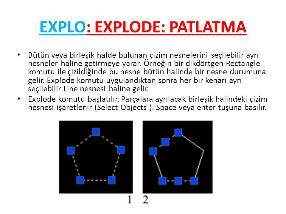 EXPLO: EXPLODE: PATLATMA Bütün veya birleşik halde bulunan çizim nesnelerini seçilebilir ayrı nesneler haline getirmeye yarar.