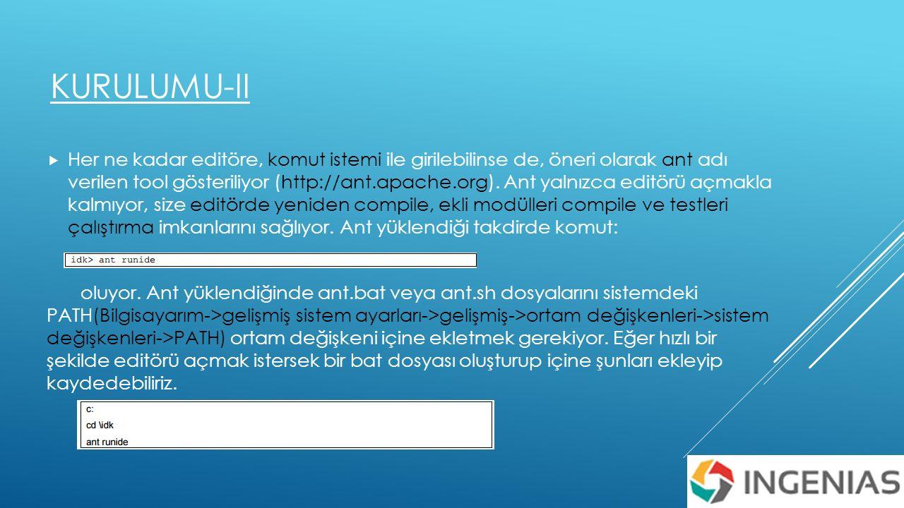 KURULUMU-II  Her ne kadar editöre, komut istemi ile girilebilinse de, öneri olarak ant adı verilen tool gösteriliyor (http://ant.apache.org).