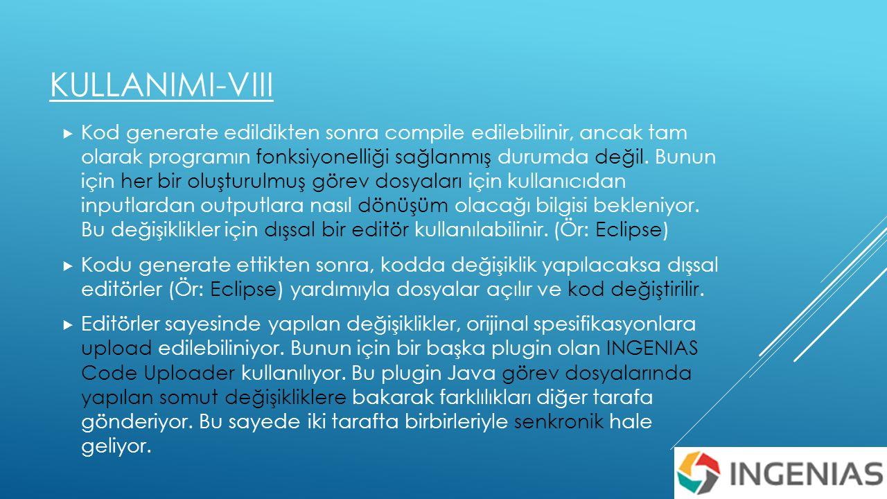 KULLANIMI-VIII  Kod generate edildikten sonra compile edilebilinir, ancak tam olarak programın fonksiyonelliği sağlanmış durumda değil.