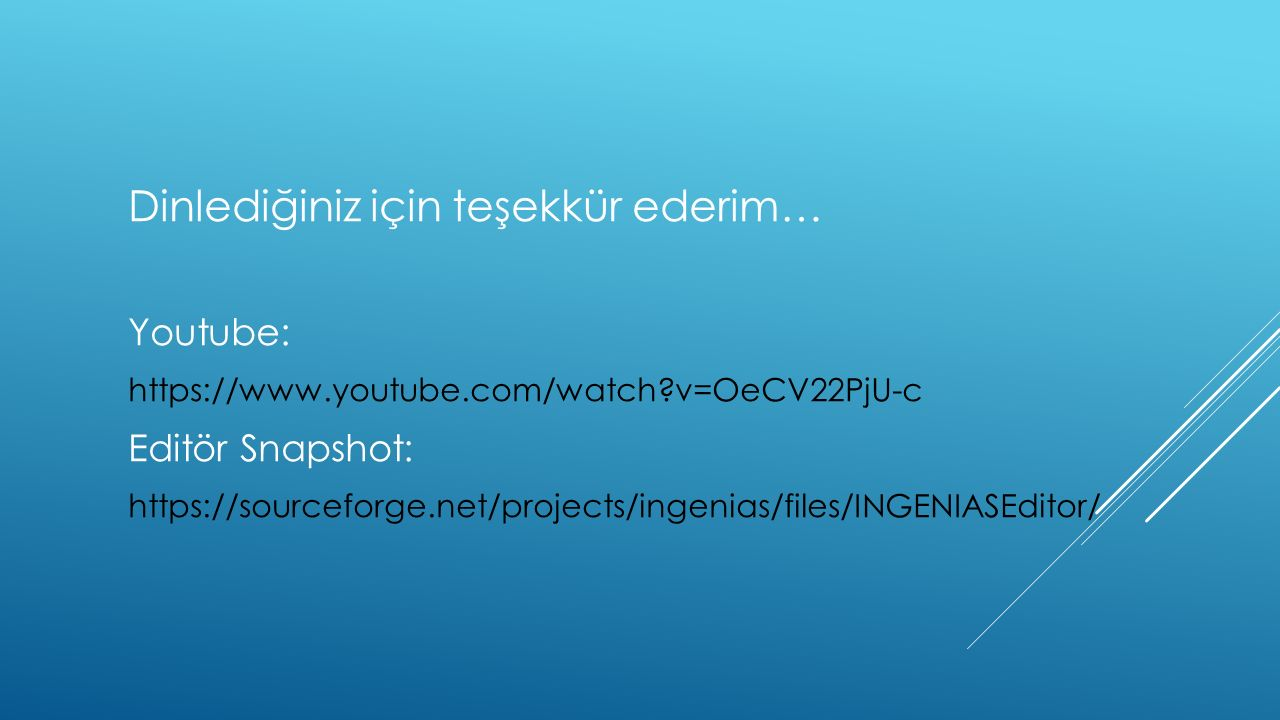 Dinlediğiniz için teşekkür ederim… Youtube: https://www.youtube.com/watch?v=OeCV22PjU-c Editör Snapshot: https://sourceforge.net/projects/ingenias/files/INGENIASEditor/