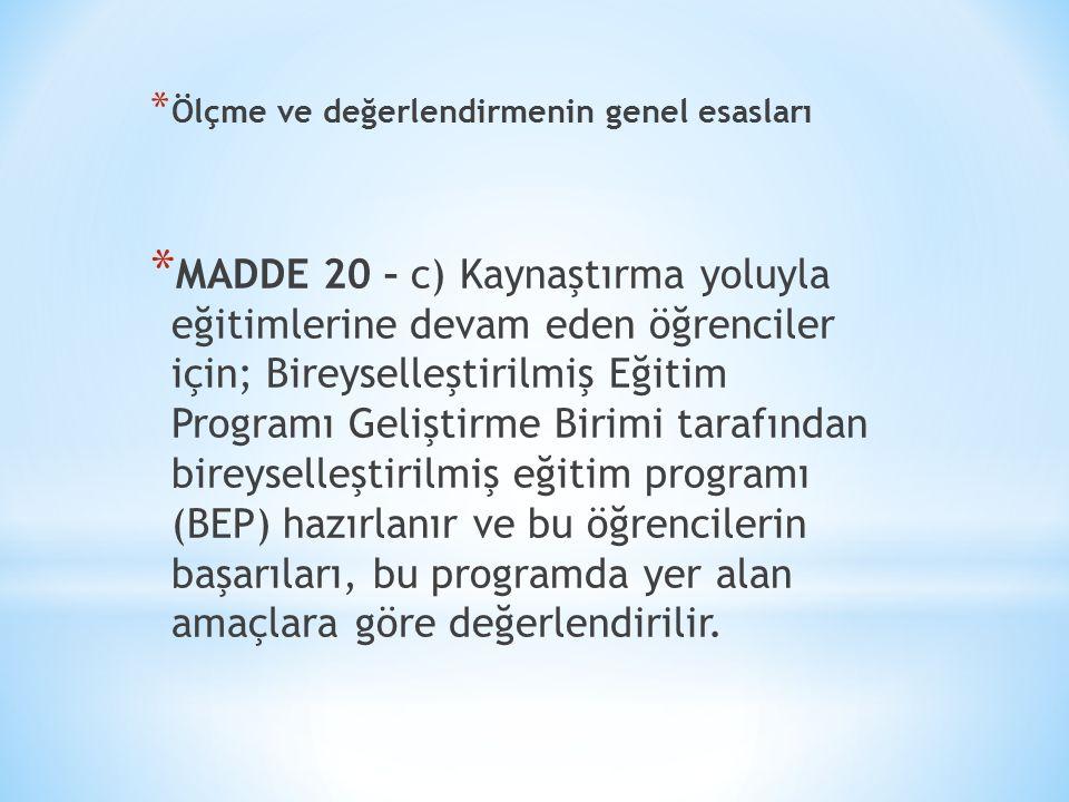 * Ölçme ve değerlendirmenin genel esasları * MADDE 20 – c) Kaynaştırma yoluyla eğitimlerine devam eden öğrenciler için; Bireyselleştirilmiş Eğitim Pro