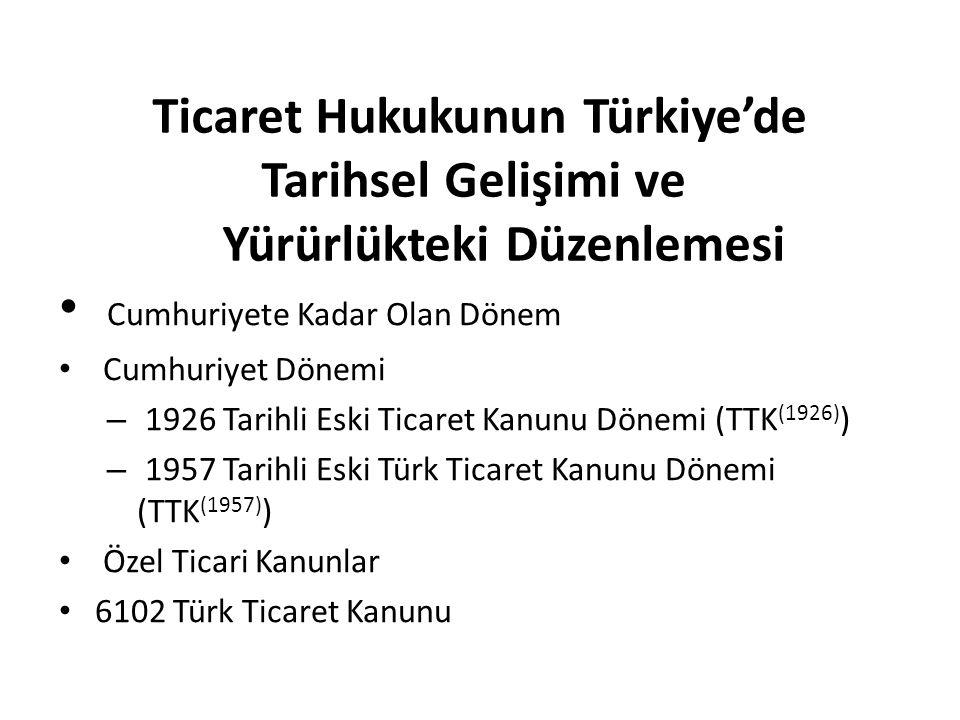 Ticaret Hukukunun Türkiye'de Tarihsel Gelişimi ve Yürürlükteki Düzenlemesi Cumhuriyete Kadar Olan Dönem Cumhuriyet Dönemi – 1926 Tarihli Eski Ticaret