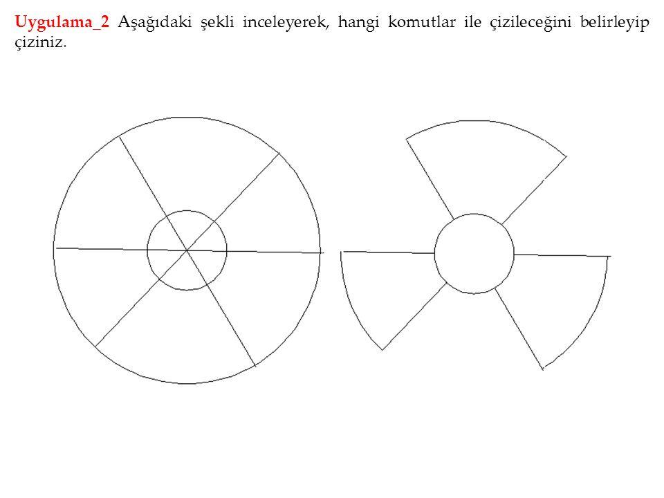 Uygulama_2 Aşağıdaki şekli inceleyerek, hangi komutlar ile çizileceğini belirleyip çiziniz.