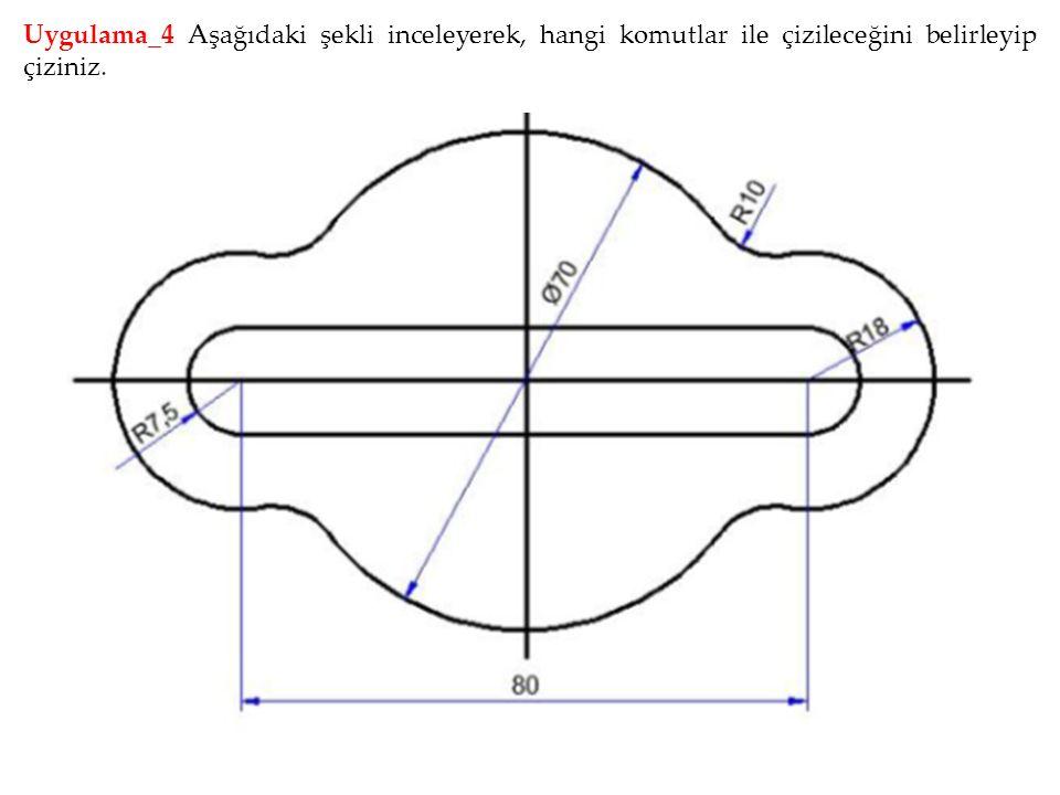 Uygulama_4 Aşağıdaki şekli inceleyerek, hangi komutlar ile çizileceğini belirleyip çiziniz.