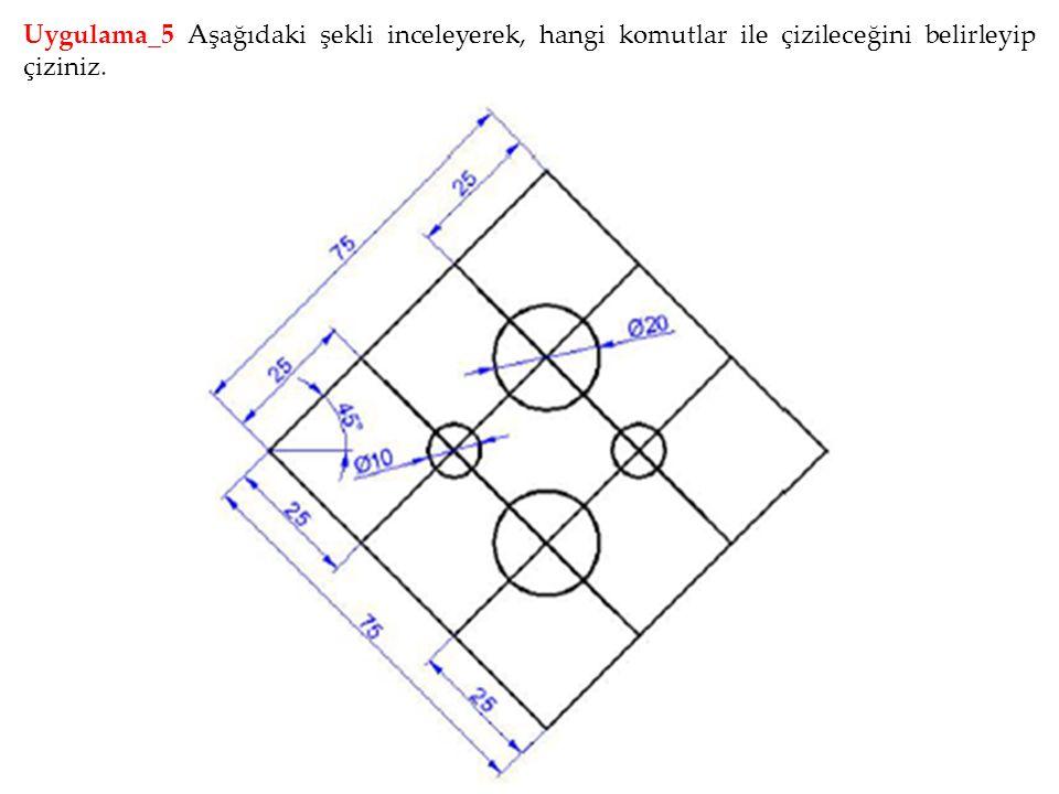 Uygulama_5 Aşağıdaki şekli inceleyerek, hangi komutlar ile çizileceğini belirleyip çiziniz.