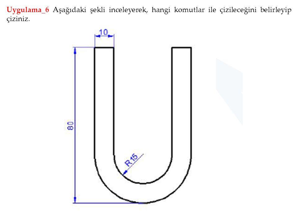 Uygulama_6 Aşağıdaki şekli inceleyerek, hangi komutlar ile çizileceğini belirleyip çiziniz.