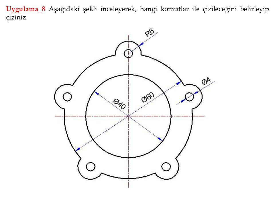 Uygulama_8 Aşağıdaki şekli inceleyerek, hangi komutlar ile çizileceğini belirleyip çiziniz.