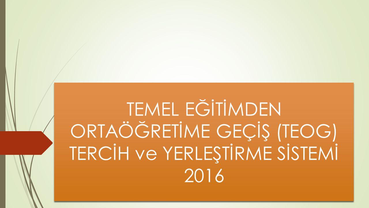 TEMEL EĞİTİMDEN ORTAÖĞRETİME GEÇİŞ (TEOG) TERCİH ve YERLEŞTİRME SİSTEMİ 2016