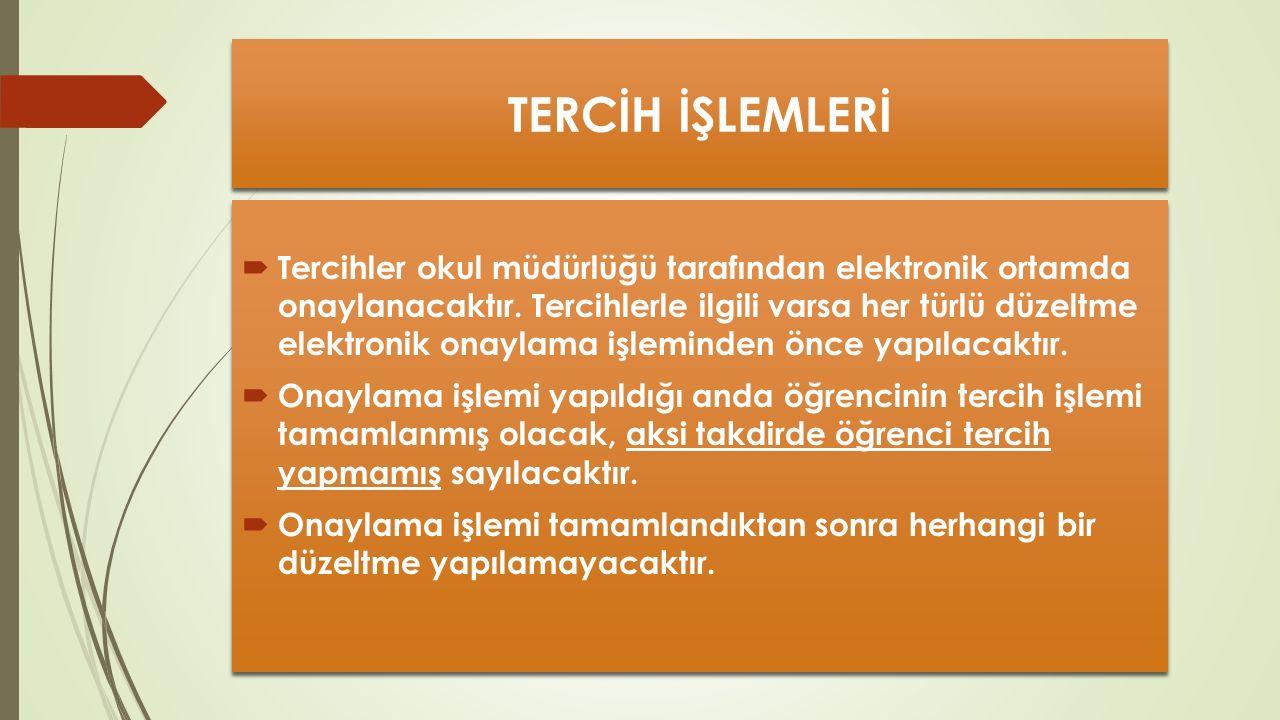 TERCİH İŞLEMLERİ  Tercihler okul müdürlüğü tarafından elektronik ortamda onaylanacaktır.