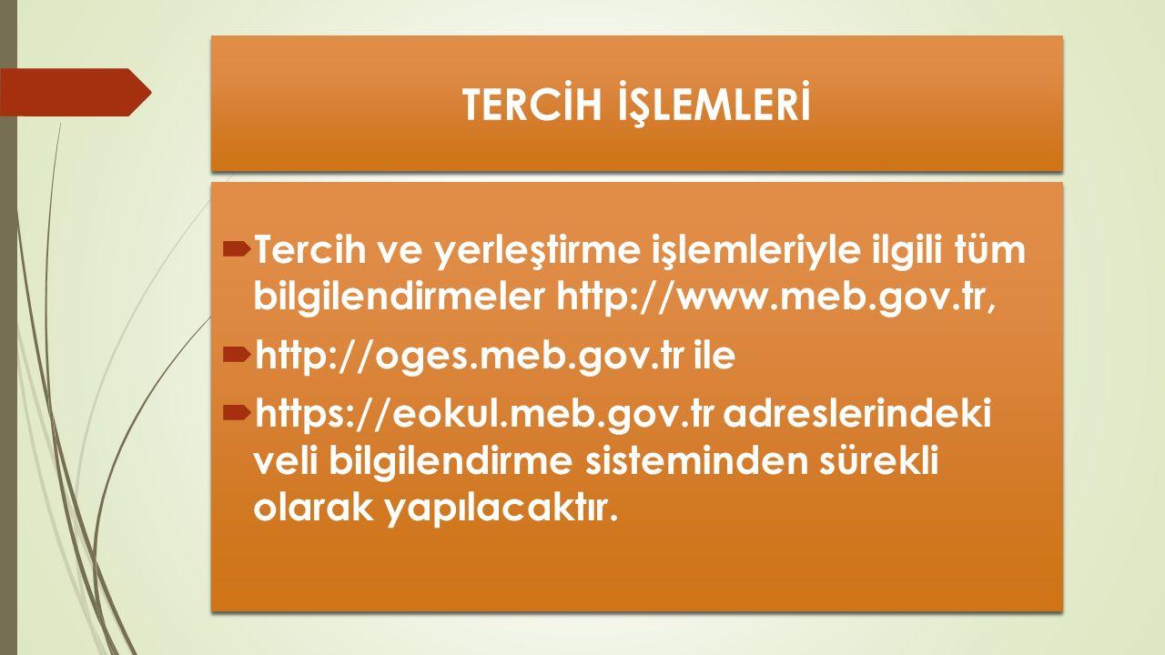 TERCİH İŞLEMLERİ  Tercih ve yerleştirme işlemleriyle ilgili tüm bilgilendirmeler http://www.meb.gov.tr,  http://oges.meb.gov.tr ile  https://eokul.meb.gov.tr adreslerindeki veli bilgilendirme sisteminden sürekli olarak yapılacaktır.