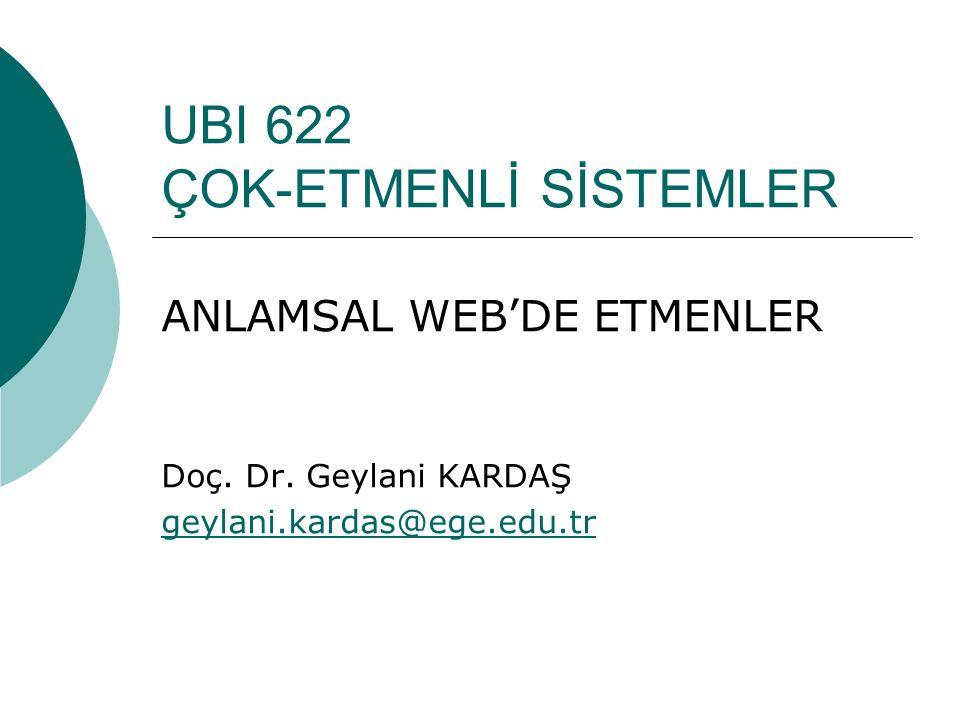 UBI 622 ÇOK-ETMENLİ SİSTEMLER ANLAMSAL WEB'DE ETMENLER Doç.